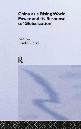 China as a Rising World Power and its Response to 'Globalization' (Hardback)