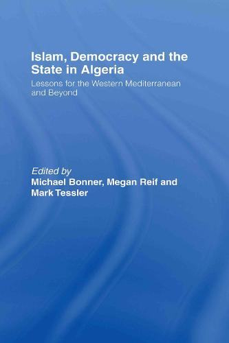Islam, Democracy and the State in Algeria: Lessons for the Western Mediterranean and Beyond (Hardback)