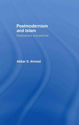Postmodernism and Islam: Predicament and Promise (Hardback)