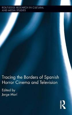 Tracing the Borders of Spanish Horror Cinema and Television - Routledge Research in Cultural and Media Studies (Hardback)