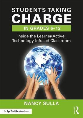 Students Taking Charge in Grades 6-12: Inside the Learner-Active, Technology-Infused Classroom (Paperback)
