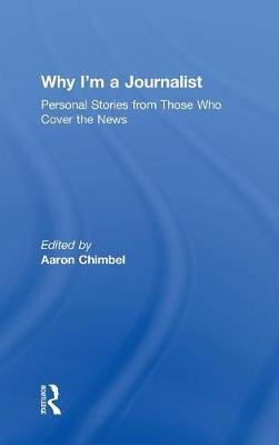 Why I'm a Journalist: Personal Stories from Those Who Cover the News (Hardback)