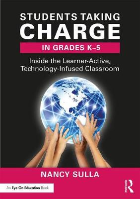 Students Taking Charge in Grades K-5: Inside the Learner-Active, Technology-Infused Classroom (Paperback)