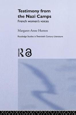 Testimony from the Nazi Camps: French Women's Voices - Routledge Studies in Twentieth-Century Literature (Hardback)