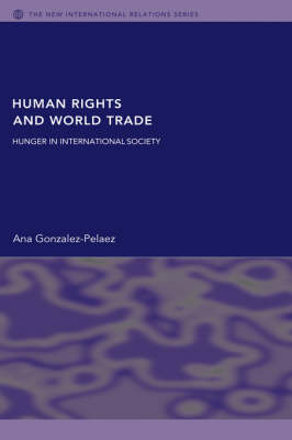 Human Rights and World Trade: Hunger in International Society - New International Relations (Hardback)