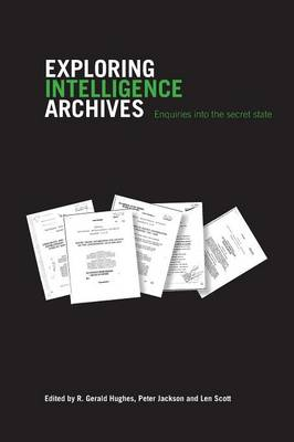 Exploring Intelligence Archives: Enquiries into the Secret State - Studies in Intelligence (Paperback)