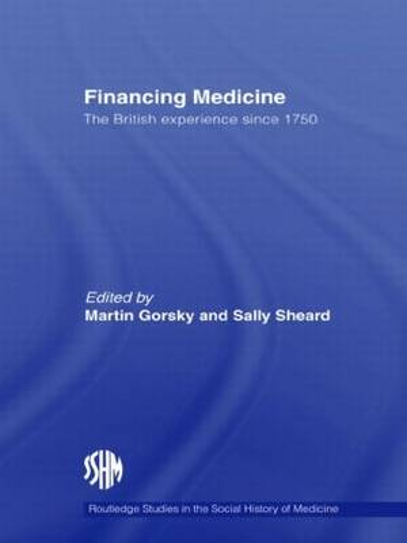 Financing Medicine: The British Experience Since 1750 (Hardback)
