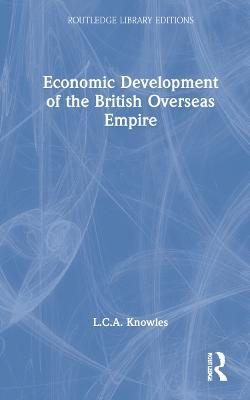 Economic Development of the British Overseas Empire - Routledge Library Editions (Hardback)