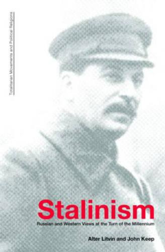 Stalinism: Russian and Western Views at the Turn of the Millenium - Totalitarianism Movements and Political Religions (Paperback)