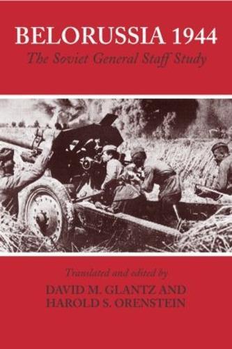 Belorussia 1944: The Soviet General Staff Study - Soviet Russian Study of War (Paperback)