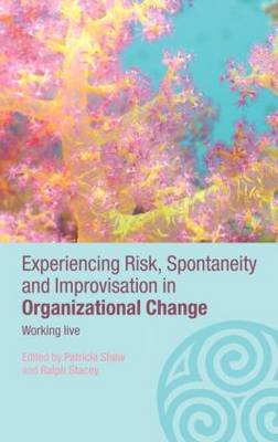 Experiencing Spontaneity, Risk & Improvisation in Organizational Life: Working Live - Complexity as the Experience of Organizing (Hardback)