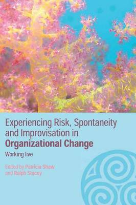 Experiencing Spontaneity, Risk & Improvisation in Organizational Life: Working Live - Complexity as the Experience of Organizing (Paperback)