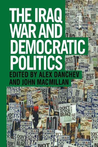 The Iraq War and Democratic Politics (Hardback)