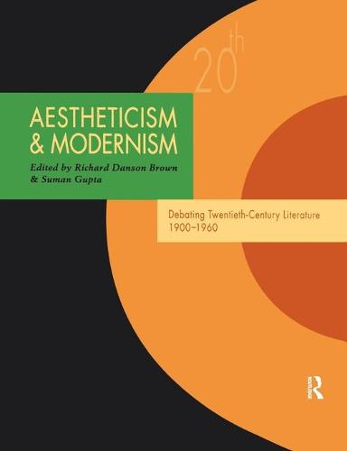 Aestheticism and Modernism: Debating Twentieth-Century Literature 1900-1960 - Twentieth-Century Literature: Texts and Debates (Paperback)