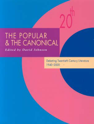 The Popular and the Canonical: Debating Twentieth-Century Literature 1940-2000 - Twentieth-Century Literature: Texts and Debates (Paperback)