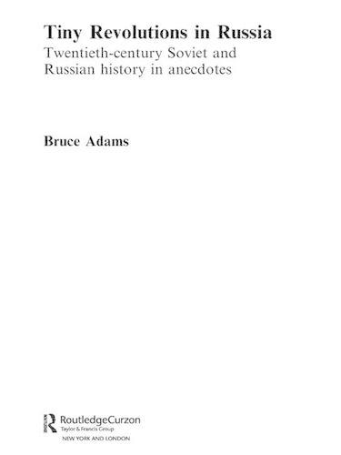 Tiny Revolutions in Russia: Twentieth Century Soviet and Russian History in Anecdotes and Jokes - Routledge Studies in the History of Russia and Eastern Europe (Hardback)