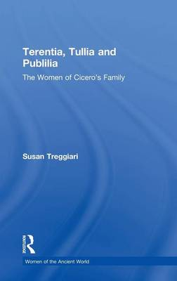 Terentia, Tullia and Publilia: The Women of Cicero's Family - Women of the Ancient World (Hardback)