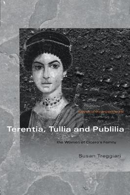 Terentia, Tullia and Publilia: The Women of Cicero's Family - Women of the Ancient World (Paperback)