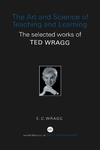 The Art and Science of Teaching and Learning: The Selected Works of Ted Wragg (Hardback)