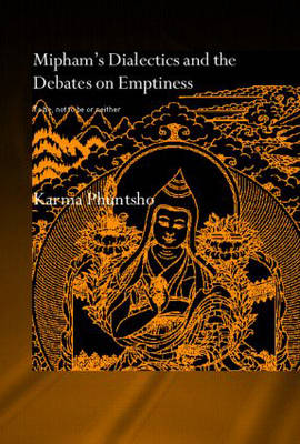 Mipham's Dialectics and the Debates on Emptiness: To Be, Not to Be or Neither (Hardback)