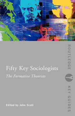 Fifty Key Sociologists: The Formative Theorists - Routledge Key Guides (Paperback)