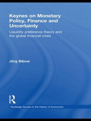 Keynes on Monetary Policy, Finance and Uncertainty: Liquidity Preference Theory and the Global Financial Crisis - Routledge Studies in the History of Economics (Hardback)