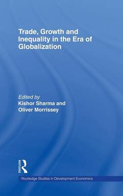 Trade, Growth and Inequality in the Era of Globalization - Routledge Studies in Development Economics (Hardback)