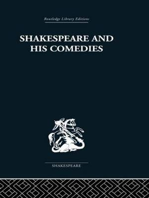 Shakespeare and his Comedies (Hardback)