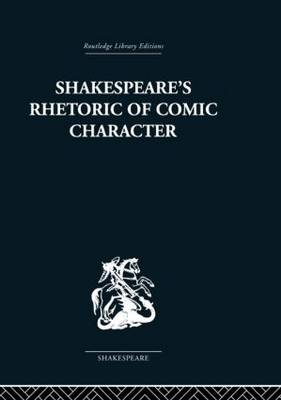 Shakespeare's Rhetoric of Comic Character (Hardback)