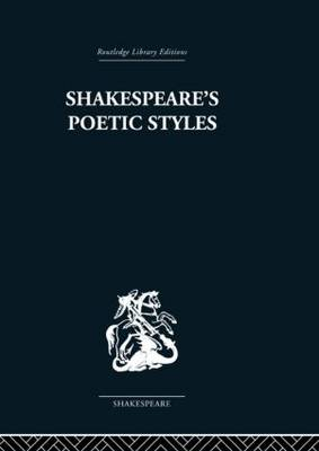 Shakespeare's Poetic Styles: Verse into Drama (Hardback)