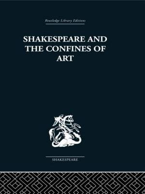 Shakespeare and the Confines of Art (Hardback)