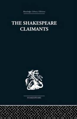 The Shakespeare Claimants: A Critical Survey of the Four Principal Theories concerning the Authorship of the Shakespearean Plays (Hardback)