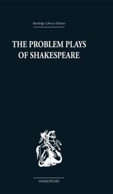 The Problem Plays of Shakespeare: A Study of Julius Caesar, Measure for Measure, Antony and Cleopatra (Hardback)