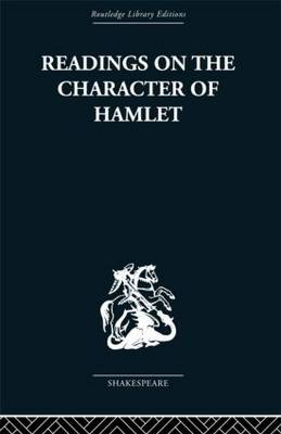 Readings on the Character of Hamlet: compiled from over three hundred sources. (Hardback)