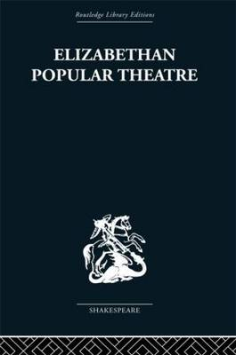 Elizabethan Popular Theatre: Plays in Performance (Hardback)