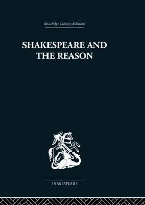 Shakespeare and the Reason: A Study of the Tragedies and the Problem Plays (Hardback)