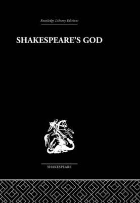 Shakespeare's God: The Role of Religion in the Tragedies (Hardback)
