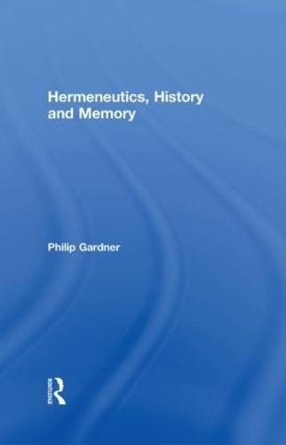 Hermeneutics, History and Memory (Hardback)