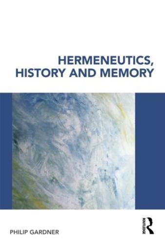 Hermeneutics, History and Memory (Paperback)