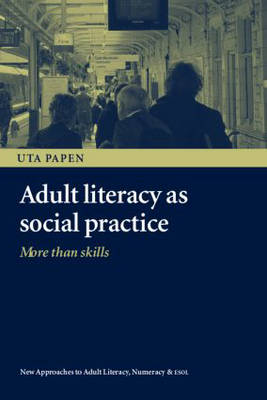 Adult Literacy as Social Practice: More Than Skills - New Approaches to Adult Language, Literacy and Numeracy (Paperback)