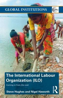 International Labour Organization (ILO): Coming in from the Cold - Global Institutions (Paperback)