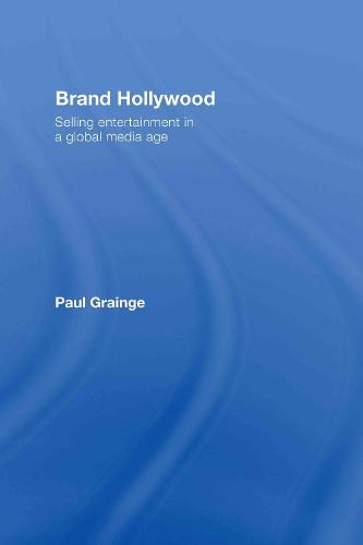 Brand Hollywood: Selling Entertainment in a Global Media Age (Hardback)