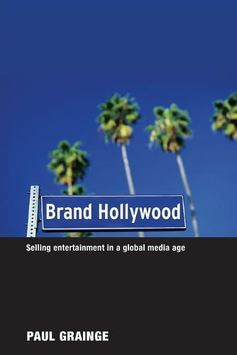 Brand Hollywood: Selling Entertainment in a Global Media Age (Paperback)
