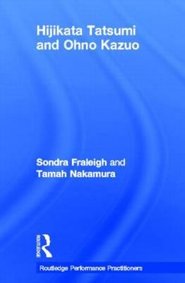 Hijikata Tatsumi and Ohno Kazuo - Routledge Performance Practitioners (Hardback)