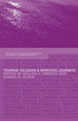 Tourism, Religion and Spiritual Journeys - Contemporary Geographies of Leisure, Tourism and Mobility (Hardback)