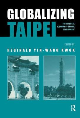 Globalizing Taipei: The Political Economy of Spatial Development - Planning, History and Environment Series (Hardback)
