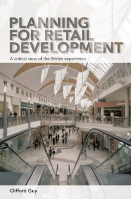 Planning for Retail Development: A Critical View of the British Experience (Hardback)