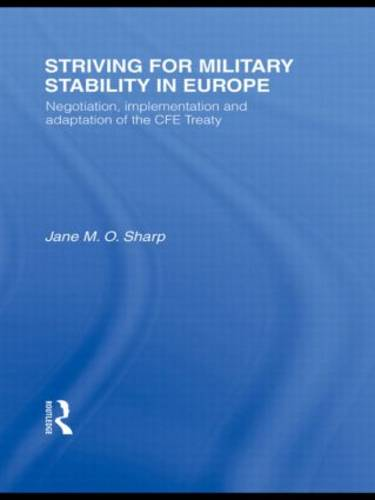 Striving for Military Stability in Europe: Negotiation, Implementation and Adaptation of the CFE Treaty - Contemporary Security Studies (Hardback)