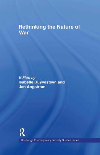 Rethinking the Nature of War - Contemporary Security Studies (Hardback)