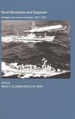 Naval Blockades and Seapower: Strategies and Counter-Strategies, 1805-2005 - Cass Series: Naval Policy and History (Hardback)